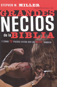 Grandes Necios de la Biblia  (Big Dummies of the Bible)  -     By: Stephen M. Miller