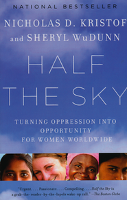 Half the Sky: Turning Oppression Into Opportunity for Women Worldwide  -     By: Nicholas D. Kristof, Sheryl WuDunn