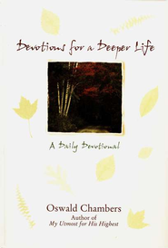 Devotions for a Deeper Life   -              By: Oswald Chambers