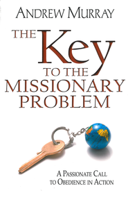 The Key to the Missionary Problem: A Passionate Call to Obedience in Action - eBook  -     By: Andrew Murray