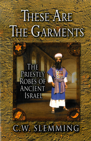 These Are the Garments: The Priestly Robes of Ancient Israel - eBook  -     By: C.W. Slemming