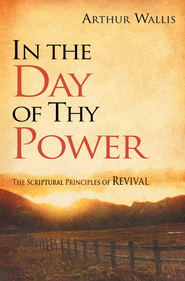 In the Day of Thy Power: The Spiritual Principles of Revival - eBook  -     By: Arthur Wallis