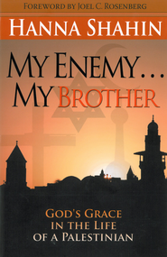 My Enemy . . . My Brother: God's Grace in the Life of a Palestinian - eBook  -     By: Hanna Shahin