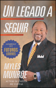 Un Legado a Seguir  (Pass It On)  -              By: Myles Munroe