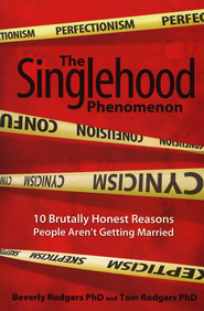 The Singlehood Phenomenon: 10 Brutally Honest Reasons People Aren't Getting Married  -              By: Beverly Rodgers, Tom Rodgers