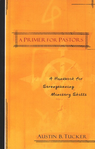 A Primer for Pastors  -     By: Austin B. Tucker