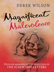 Magnificent Malevolence: Devilish memoirs in the tradition of the Screwtape Letters - eBook  -     By: Derek Wilson