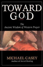 Toward God: Ancient Wisdom of Western Prayer   -     By: Michael Casey