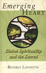 Emerging Heart: Global Spirituality and the Sacred  -     By: Beverly J. Lanzetta