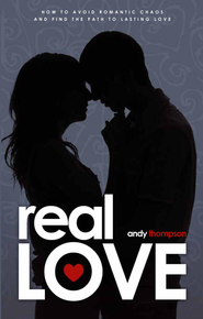 Real Love: How to Avoid Romantic Chaos and Find the Path to Lasting Love - eBook  -     By: Andy Thompson