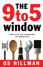 The 9 to 5 Window: How Faith Can Transform the Workplace - eBook  -     By: Os Hillman