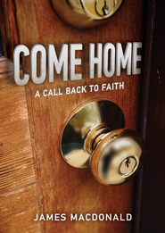 Come Home / New edition - eBook  -     By: James MacDonald