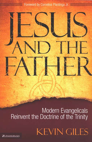 Jesus and the Father: Modern Evangelicals Reinvent the Doctrine of the Trinity - eBook  -     By: Kevin Giles