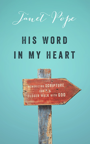 His Word in My Heart: Memorizing Scripture for a Closer Walk with God / New edition - eBook  -     By: Janet Pope