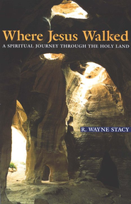 Where Jesus Walked     -              By: R. Wayne Stacy