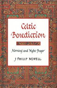 Celtic Benediction: Prayers for Morning and Evening   -              By: J. Philip Newell