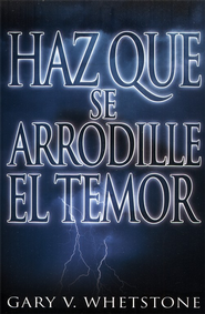 Haz Que Se Arrodille El Temor - eBook  -     By: Gary Whetstone