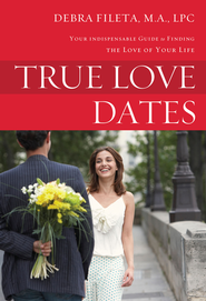 True Love Dates: Your Indispensable Guide to Finding the Love of your Life - eBook  -     By: Debra K. Fileta