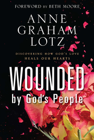 Wounded by God's People: Discovering How God's Love Heals Our Hearts - eBook  -     By: Anne Graham Lotz