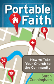 Portable Faith: How to Take Your Church to the Community - eBook  -     By: Sarah Cunningham