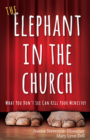 The Elephant in the Church: What You Don't See Can Kill Your Ministry - eBook  -     By: Jeanne Stevenson-Moessner, Mary Lynn Dell
