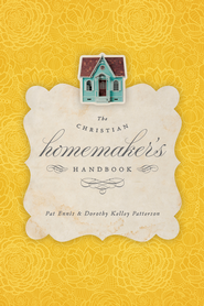 The Christian Homemaker's Handbook - eBook  -     By: Pat Ennis, Dorothy Kelley Patterson, Rhonda Harrington Kelley