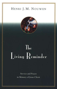 The Living Reminder   -     By: Henri J.M. Nouwen