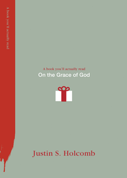 On the Grace of God - eBook  -     By: Justin S. Holcomb