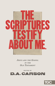 The Scriptures Testify about Me: Jesus and the Gospel in the Old Testament - eBook  -     Edited By: D.A. Carson     By: Alistair Begg, Mike Bullmore