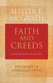 Faith and Creeds: A Guide for Study and Devotion - eBook  -     By: Alister E. McGrath