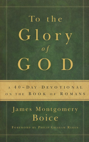 To the Glory of God: A 40-Day Devotional on the Book of Romans - eBook  -     By: James Montgomery Boice