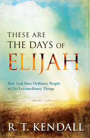 These Are the Days of Elijah: How God Uses Ordinary People to Do Extraordinary Things - eBook  -     By: R.T. Kendall