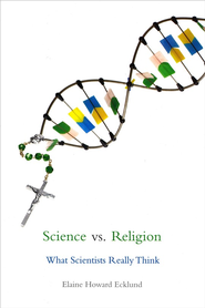 Science vs. Religion: What Do Scientists Really Believe?  -     By: Elaine Howard Ecklund