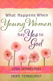 What Happens When Young Women Say Yes to God: Embracing God's Amazing Adventure for You - eBook  -     By: Lysa TerKeurst