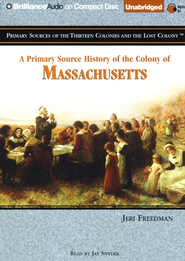 A Primary Source History of the Colony of Massachusetts - Unabridged Audiobook on CD  -              By: Jeri Freedman
