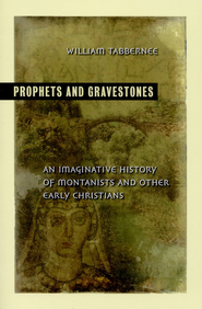 Prophets and Gravestones: An Imaginative History of Montanists and Other Early Christians - Slightly Imperfect  -
