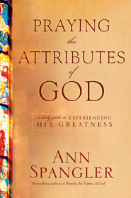 Praying the Attributes of God: A Daily Guide to Experiencing His Greatness - eBook  -     By: Ann Spangler