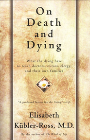 On Death and Dying: What The Dying Have to Teach Doctors, Nurses, Clergy and Their Own Families  -     By: Elisabeth Kubler-Ross