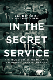 In the Secret Service: The True Story of the Man Who Saved President Reagan's Life - eBook  -     By: Jerry Parr, Carolyn Parr