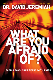 What Are You Afraid Of?: Facing Down Your Fears with Faith - eBook  -     By: David Jeremiah