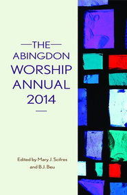 The Abingdon Worship Annual 2014 - eBook  -     By: Mary J. Scifres, Brian J. Beu