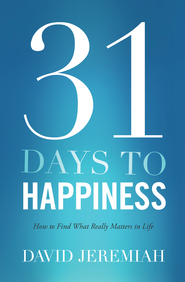 31 Days To Happiness: How to Find What Really Matters in Life - eBook  -     By: Dr. David Jeremiah