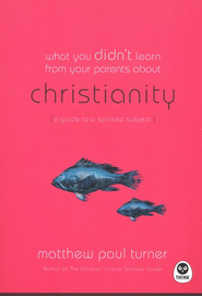 What You Didn't Learn from Your Parents About Christianity: A Guide to a Spirited Subject  -     By: Matthew Paul Turner