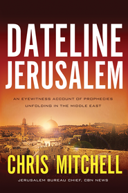 Dateline Jerusalem: An Eyewitness Account of Prophecies Unfolding in the Middle East - eBook  -     By: Chris Mitchell