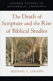 The Death of Scripture and the Rise of Biblical Studies  -     By: Michael Legaspi