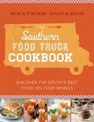 The Southern Food Truck Cookbook: Discover the South's Best Food on Four Wheels - eBook  -     By: Heather Donahoe