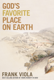God's Favorite Place on Earth - eBook  -     By: Frank Viola