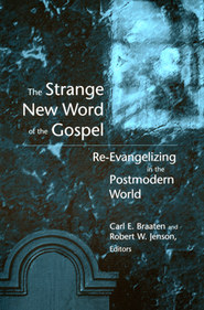 The Strange New World of the Gospel: Re-evangelizing in the Postmodern World  -     Edited By: Carl E. Braaten, Robert W. Jenson