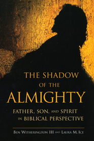 The Shadow of the Almighty: Father, Son, and Spirit in Biblical Perspective  -     By: Ben Witherington III, Laura Ice