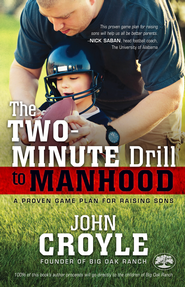 The Two-Minute Drill to Manhood: A Proven Game Plan for Raising Sons - eBook  -     By: John Croyle